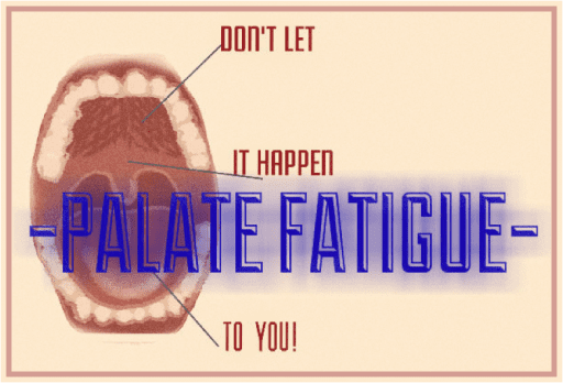 Palate Fatigue